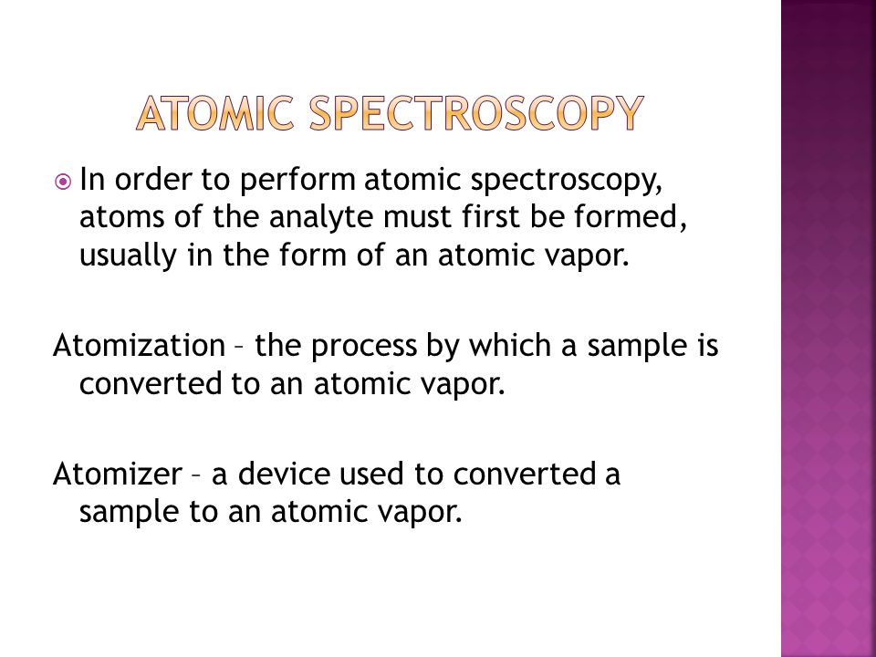 Atomic spectroscopy In order to perform atomic spectroscopy, atoms of the analyte must first be formed, usually in the form of an atomic vapor.