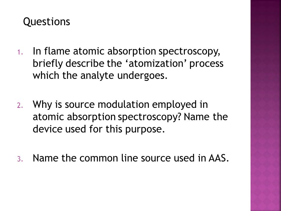 Questions In flame atomic absorption spectroscopy, briefly describe the 'atomization' process which the analyte undergoes.