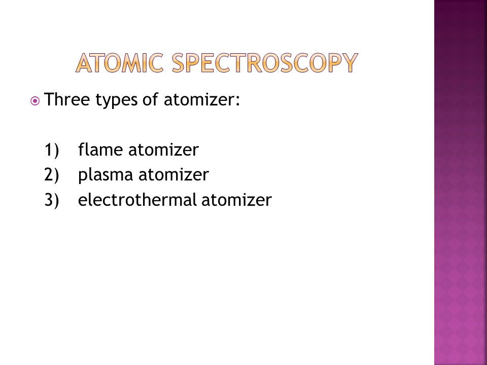 Atomic spectroscopy Three types of atomizer: 1) flame atomizer
