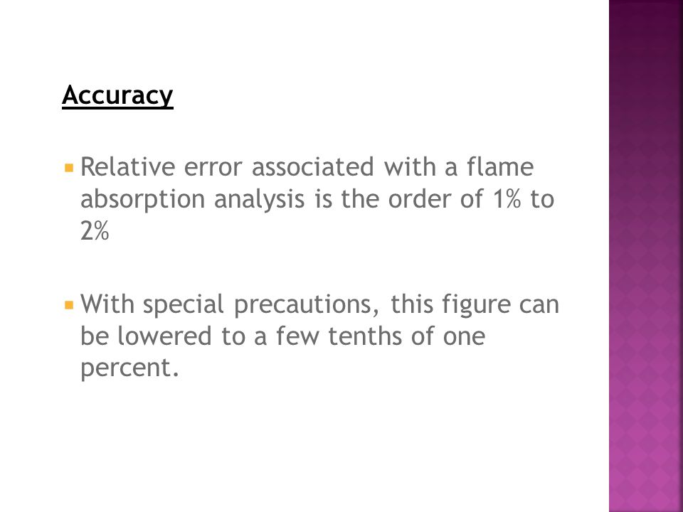 Accuracy Relative error associated with a flame absorption analysis is the order of 1% to 2%