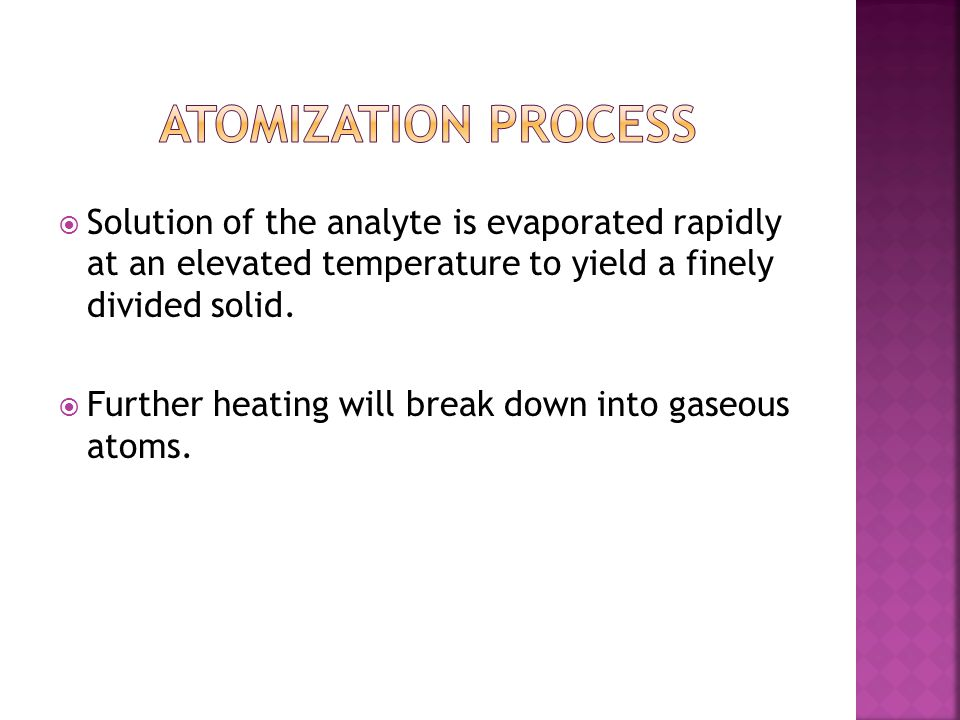 Atomization process Solution of the analyte is evaporated rapidly at an elevated temperature to yield a finely divided solid.
