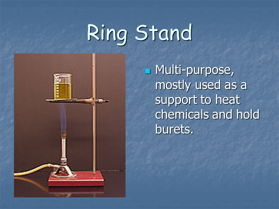 Ring Stand Multi-purpose, mostly used as a support to heat chemicals and hold burets.