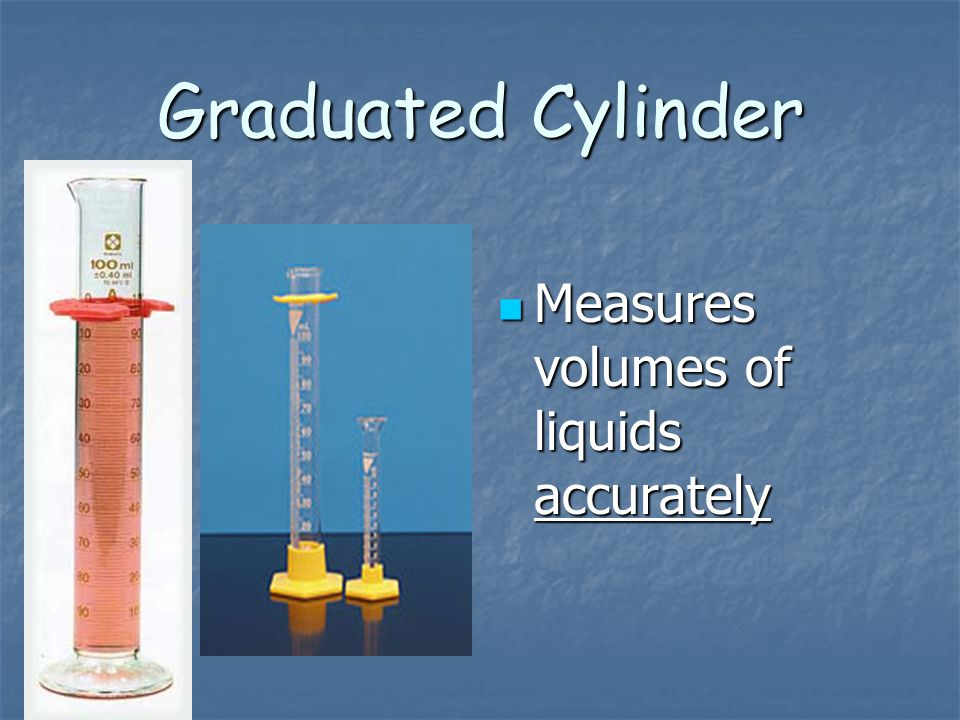 Graduated Cylinder Measures volumes of liquids accurately