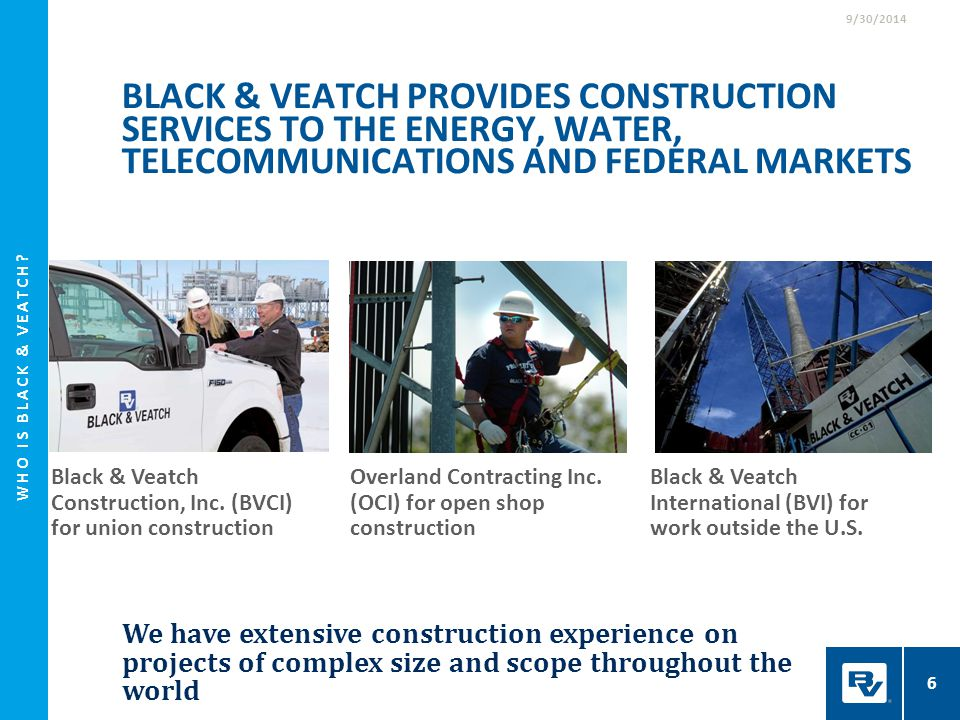 9/30/2014 Black & Veatch provides Construction services to the energy, water, telecommunications and FEDERAL MARKETS.
