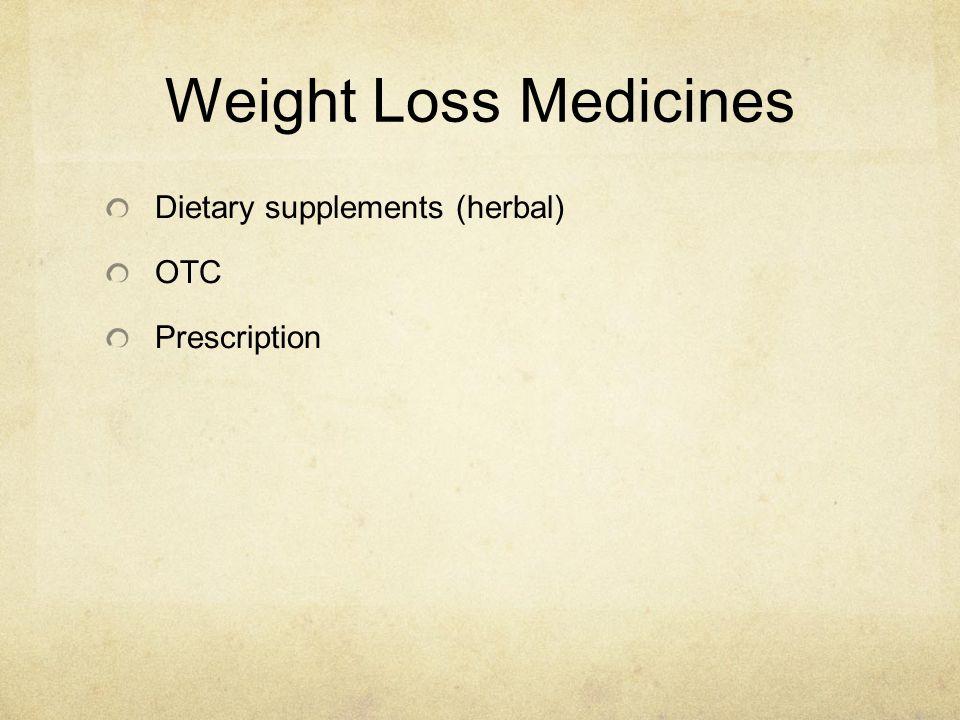 Weight Loss Medicines Dietary supplements (herbal) OTC Prescription