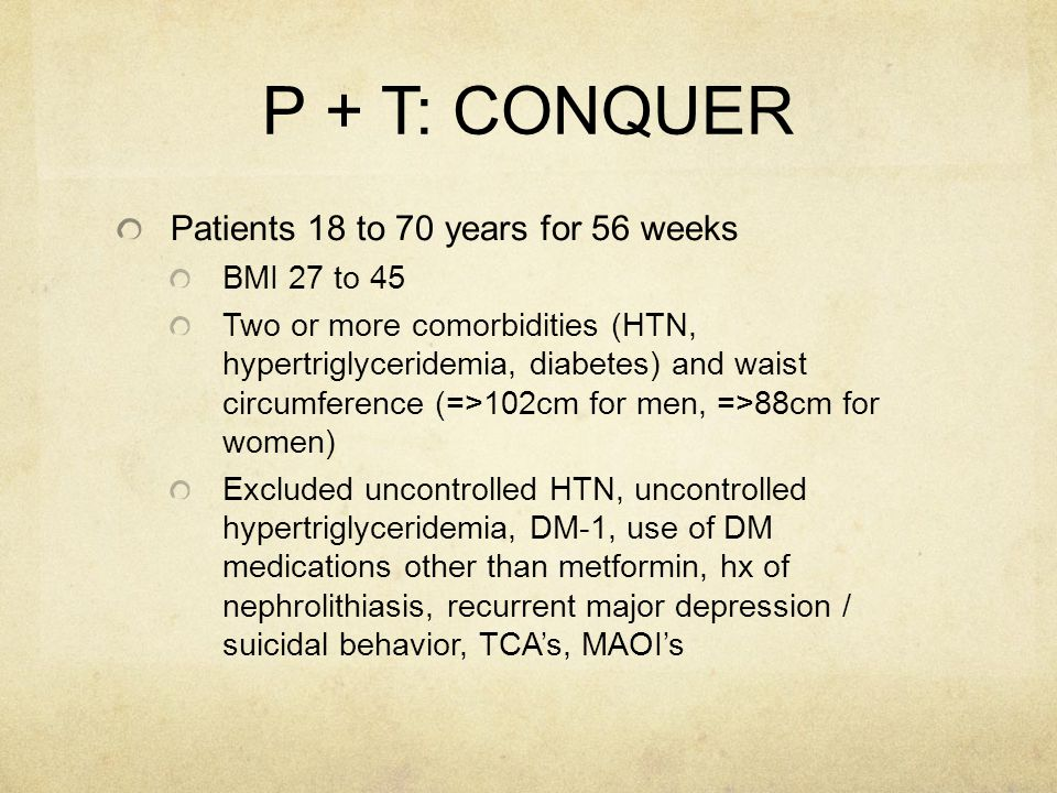 P + T: CONQUER Patients 18 to 70 years for 56 weeks BMI 27 to 45