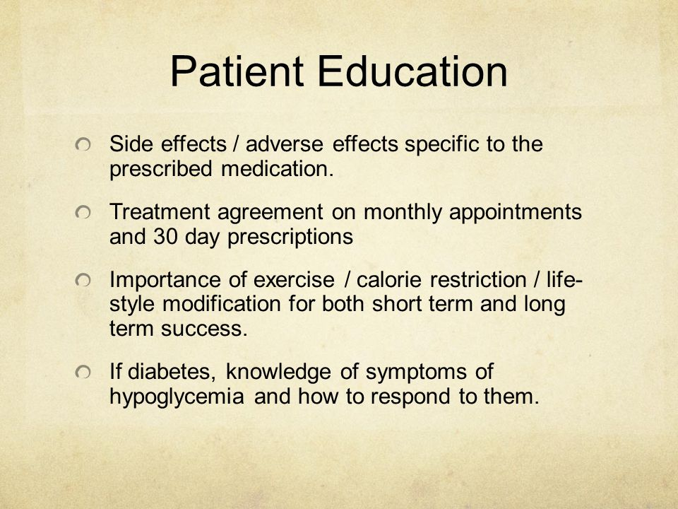 Patient Education Side effects / adverse effects specific to the prescribed medication.