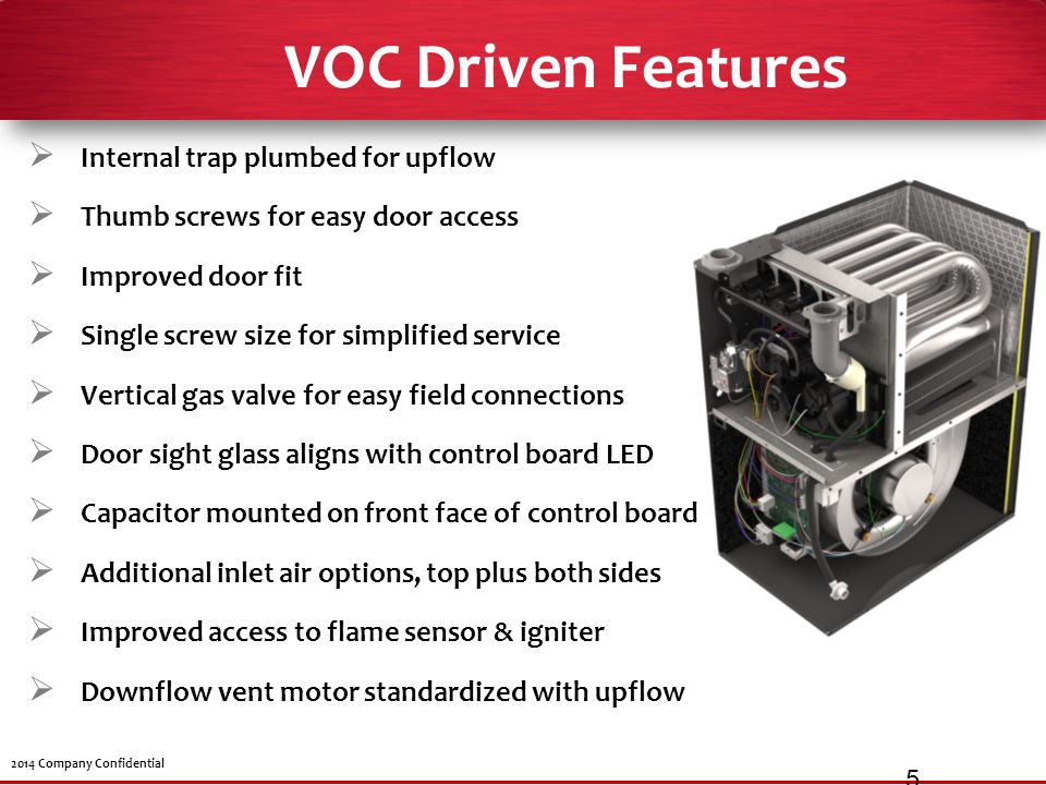 VOC Driven Features Internal trap plumbed for upflow