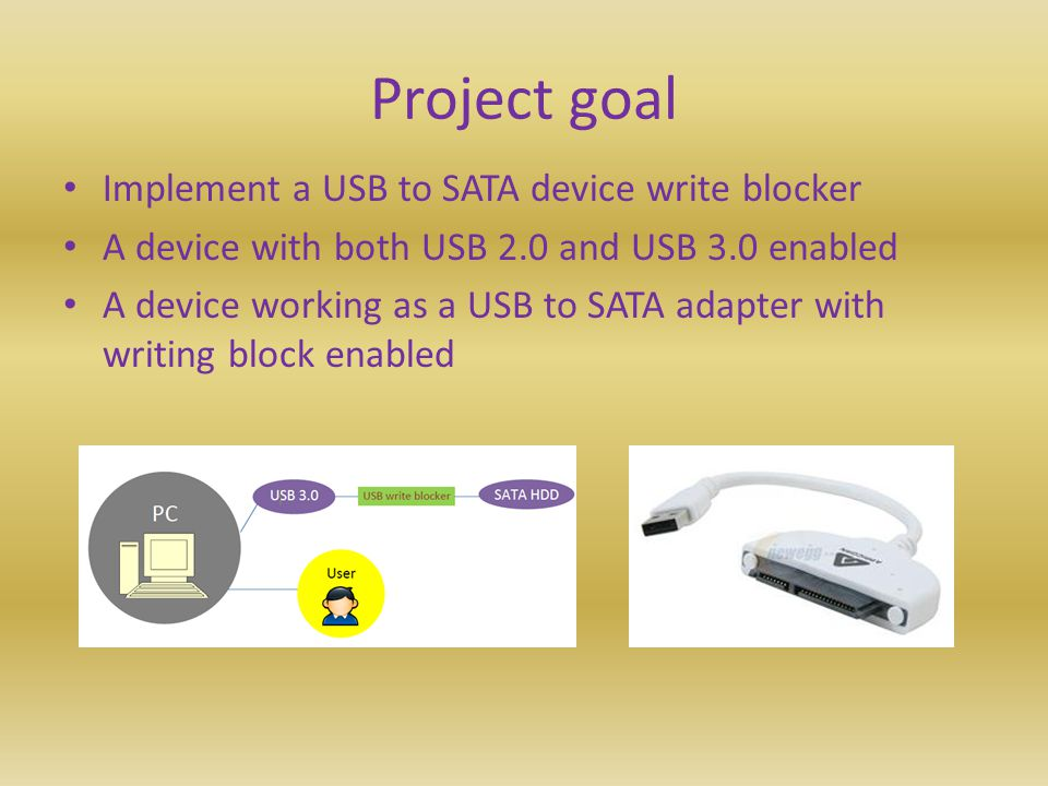 Project goal Implement a USB to SATA device write blocker