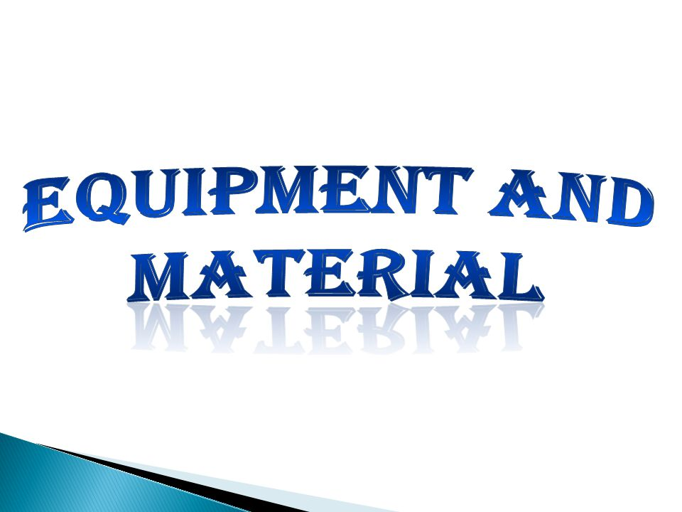 EQUIPMENT AND MATERIAL