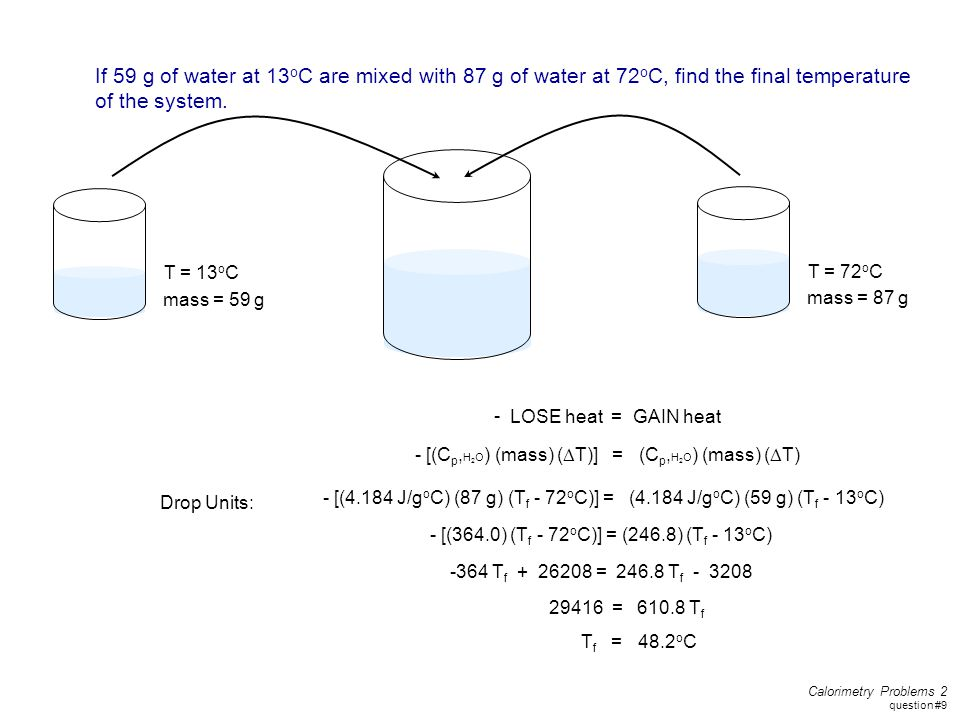 If 59 g of water at 13oC are mixed with 87 g of water at 72oC, find the final temperature