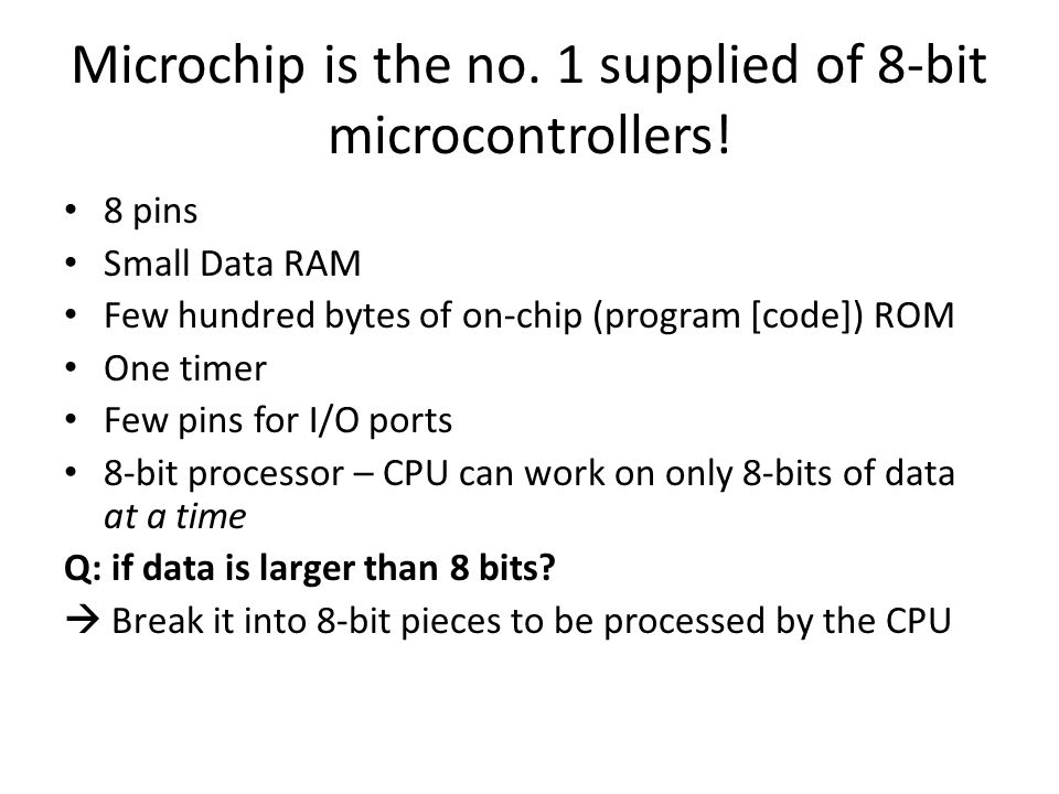 Microchip is the no. 1 supplied of 8-bit microcontrollers!