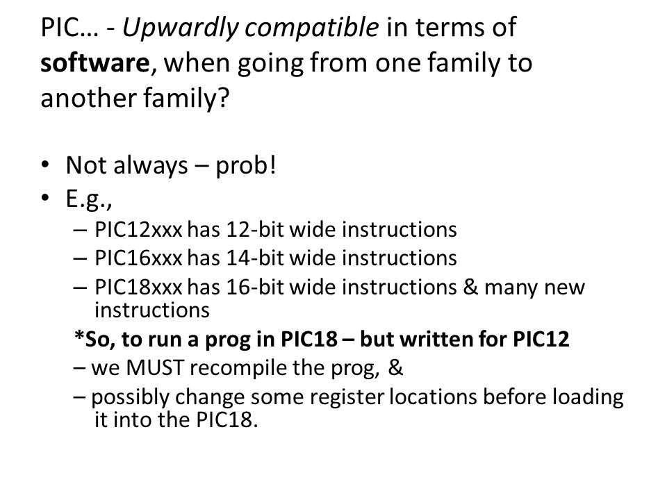 PIC… - Upwardly compatible in terms of software, when going from one family to another family