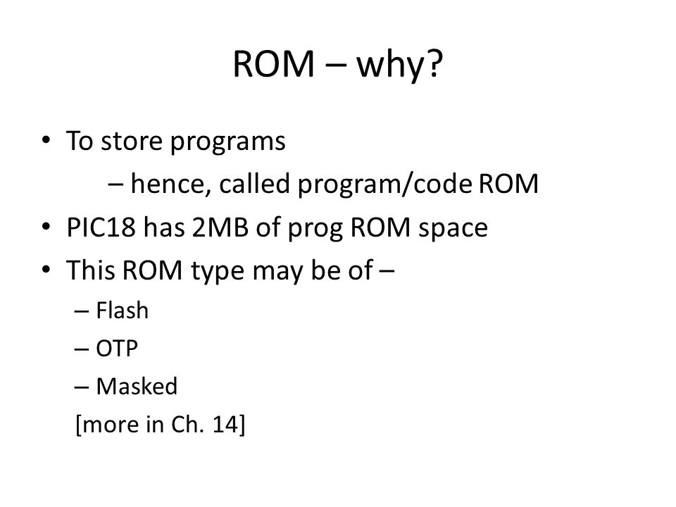ROM – why To store programs – hence, called program/code ROM