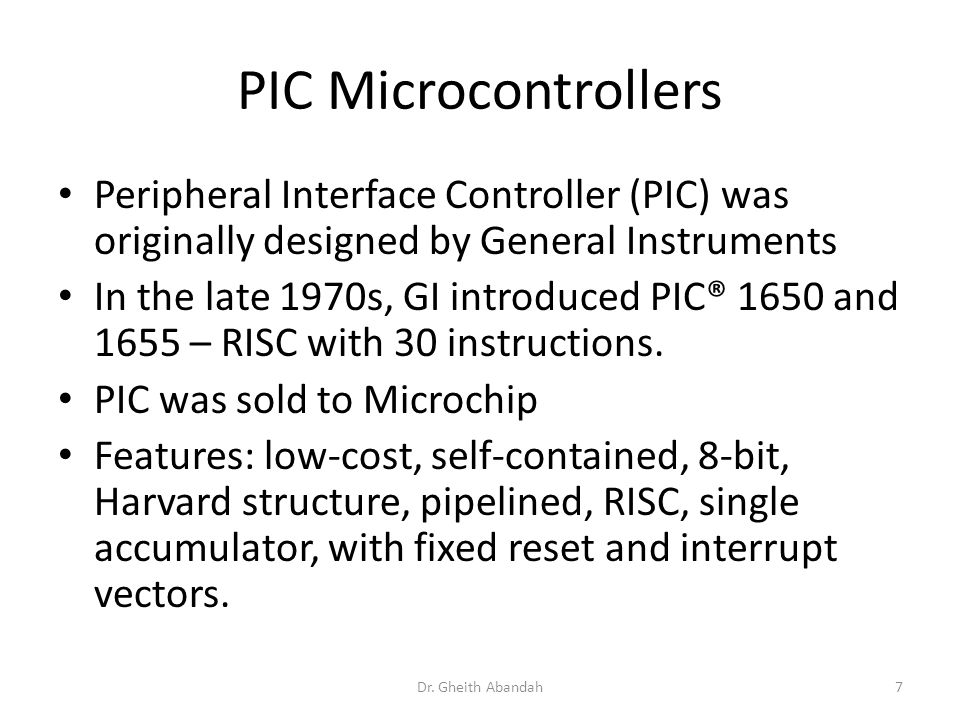 PIC Microcontrollers Peripheral Interface Controller (PIC) was originally designed by General Instruments.