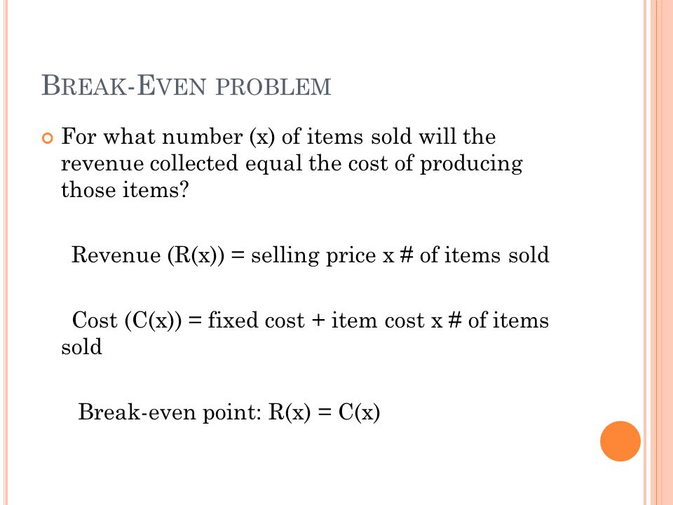 Break-Even problem For what number (x) of items sold will the revenue collected equal the cost of producing those items