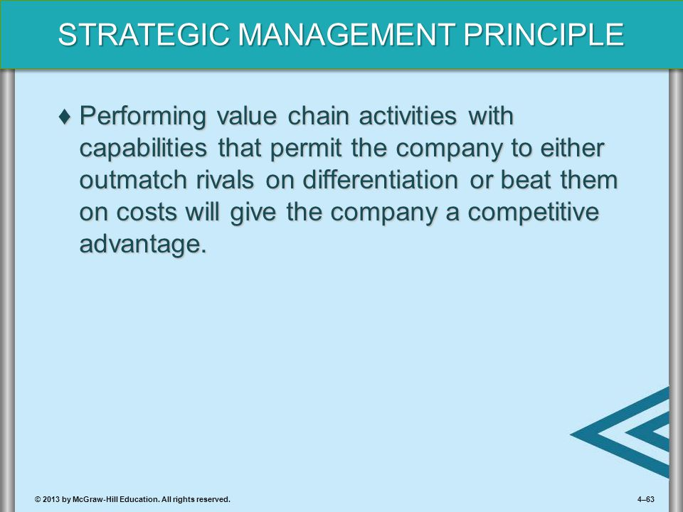 Performing value chain activities with capabilities that permit the company to either outmatch rivals on differentiation or beat them on costs will give the company a competitive advantage.