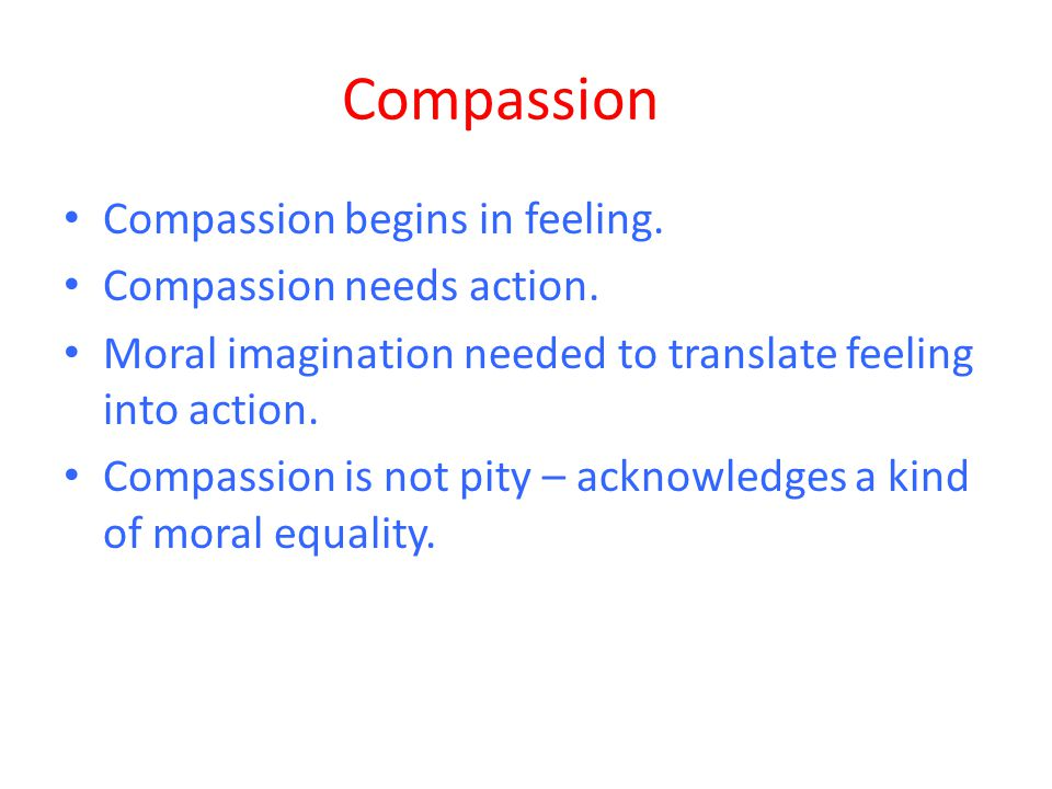 Compassion Compassion begins in feeling. Compassion needs action.