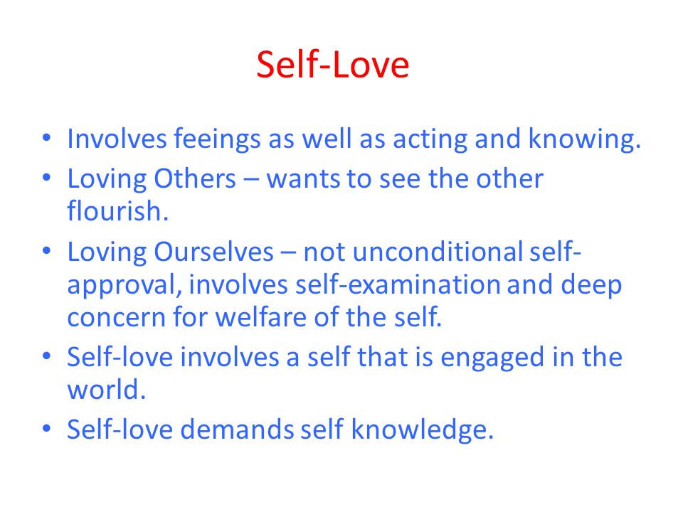 Self-Love Involves feeings as well as acting and knowing.