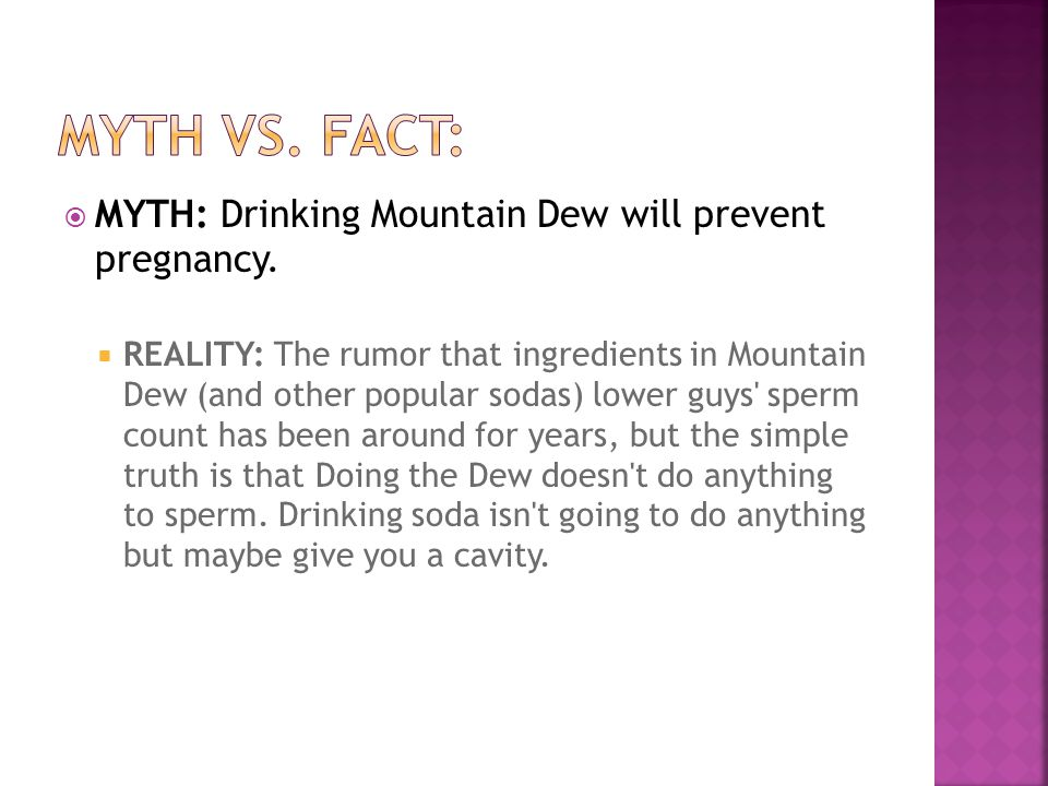Myth vs. Fact: MYTH: Drinking Mountain Dew will prevent pregnancy.