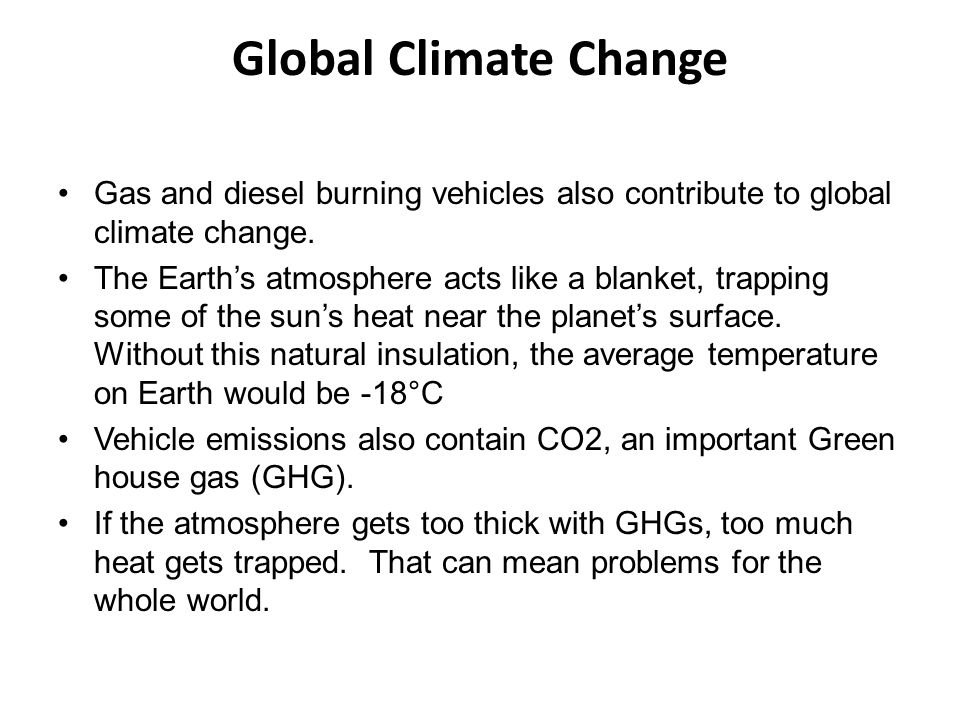 Global Climate Change Gas and diesel burning vehicles also contribute to global climate change.