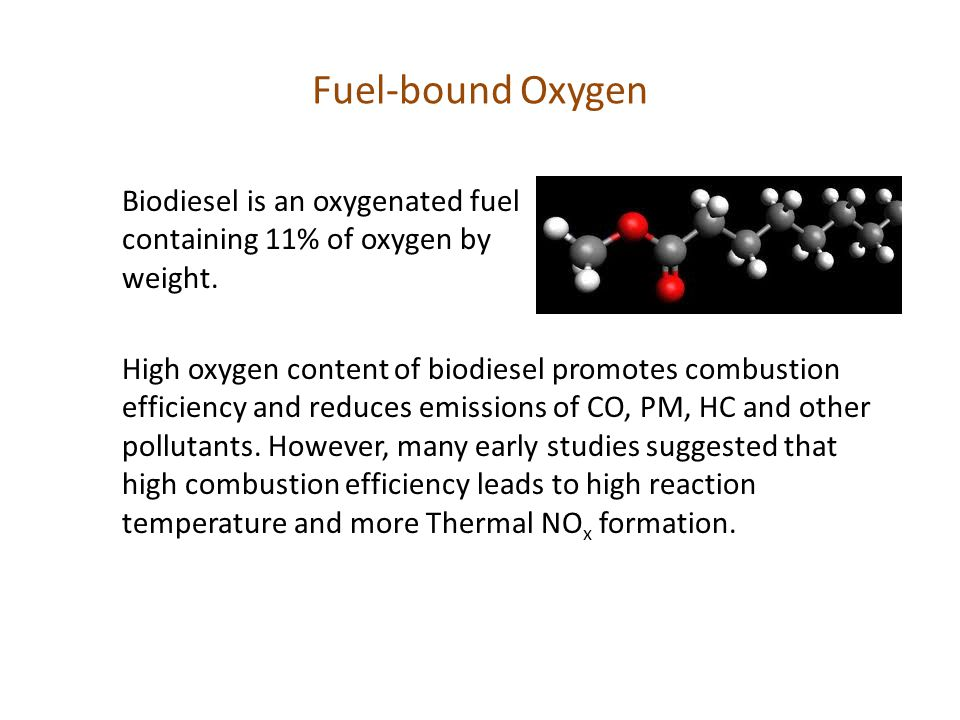 Fuel-bound Oxygen Biodiesel is an oxygenated fuel containing 11% of oxygen by weight.
