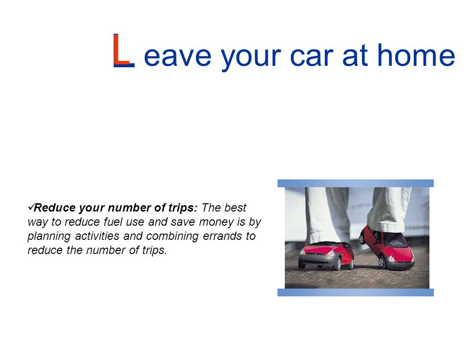 L eave your car at home.