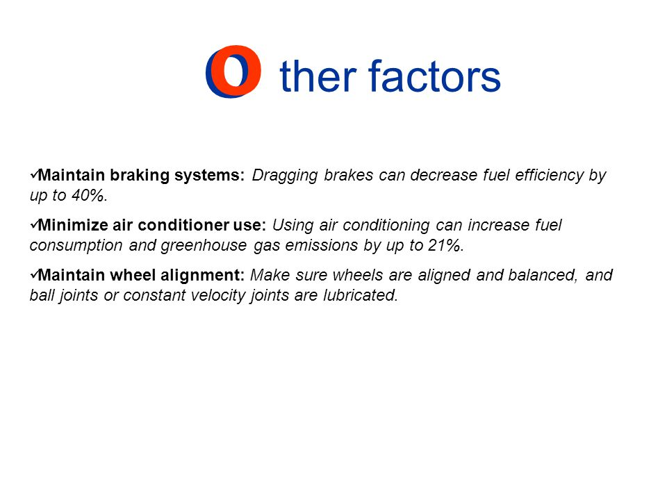 ther factors O. Maintain braking systems: Dragging brakes can decrease fuel efficiency by up to 40%.