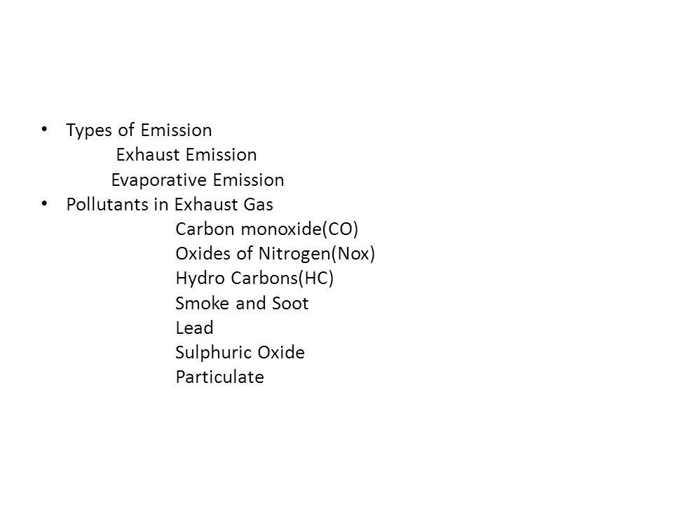 Types of Emission Exhaust Emission. Evaporative Emission. Pollutants in Exhaust Gas. Carbon monoxide(CO)
