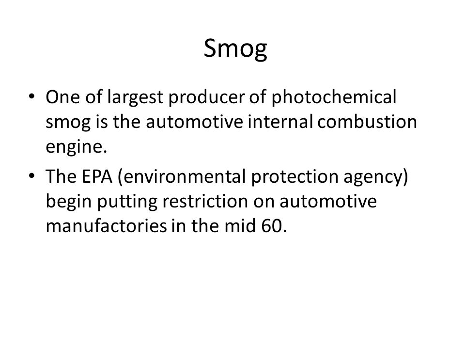 Smog One of largest producer of photochemical smog is the automotive internal combustion engine.