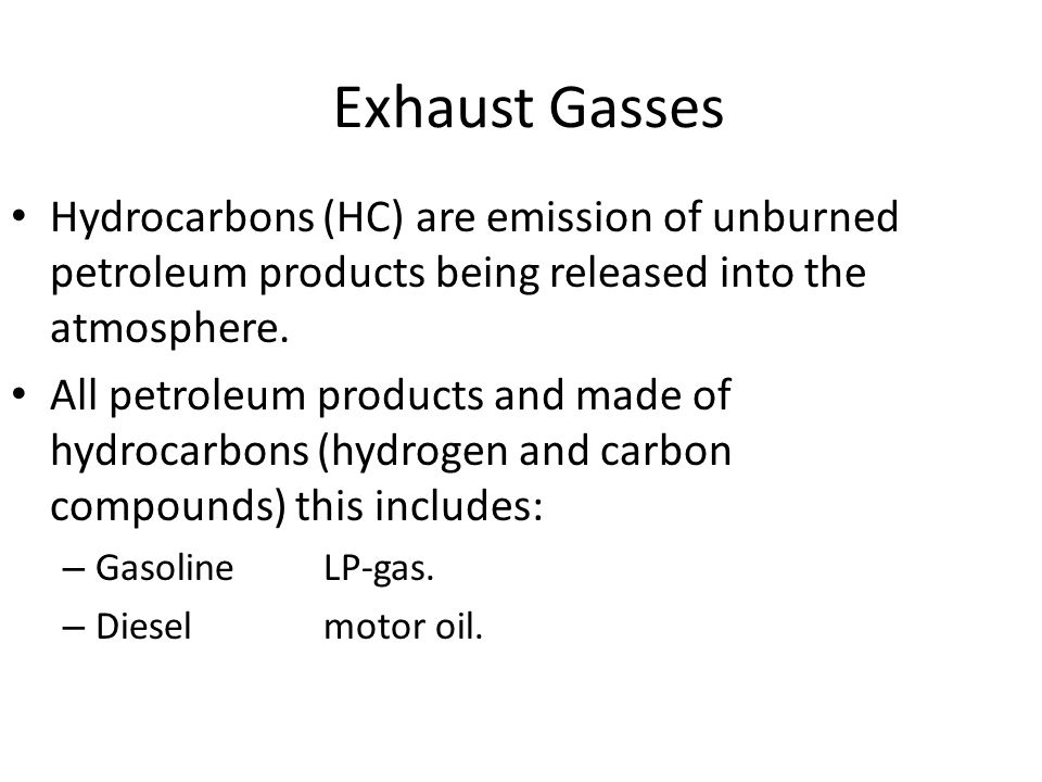 Exhaust Gasses Hydrocarbons (HC) are emission of unburned petroleum products being released into the atmosphere.