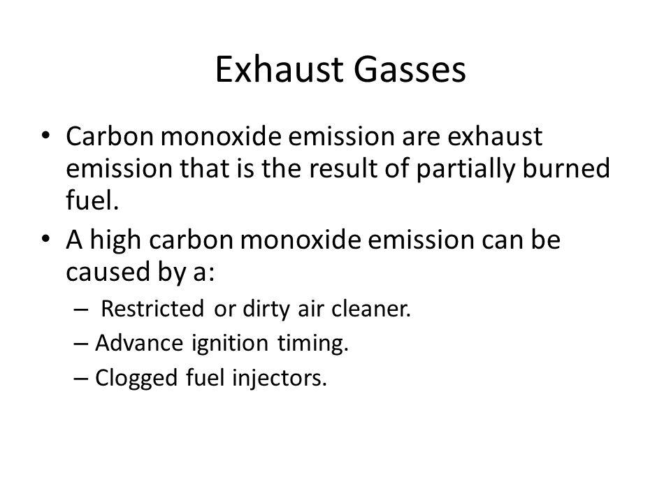 Exhaust Gasses Carbon monoxide emission are exhaust emission that is the result of partially burned fuel.
