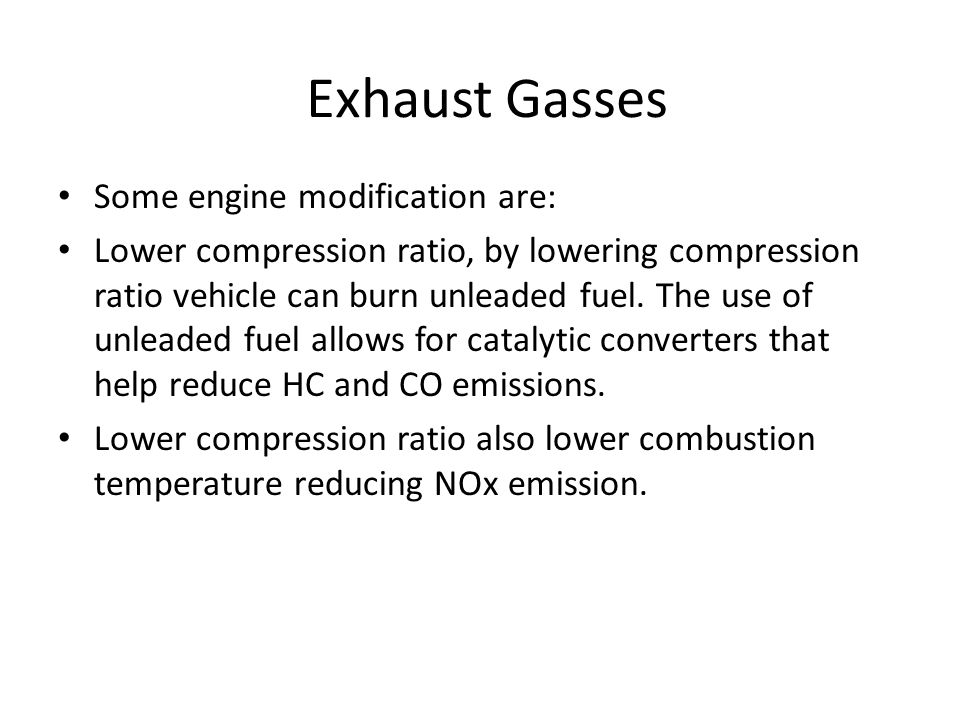 Exhaust Gasses Some engine modification are: