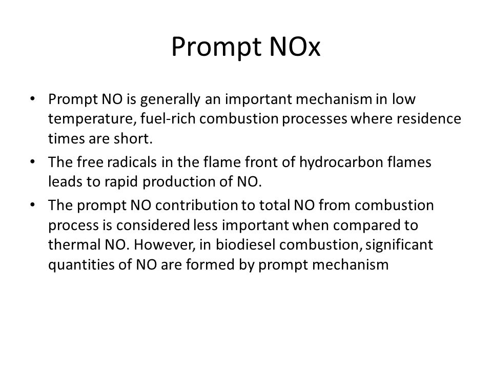 Prompt NOx Prompt NO is generally an important mechanism in low temperature, fuel-rich combustion processes where residence times are short.