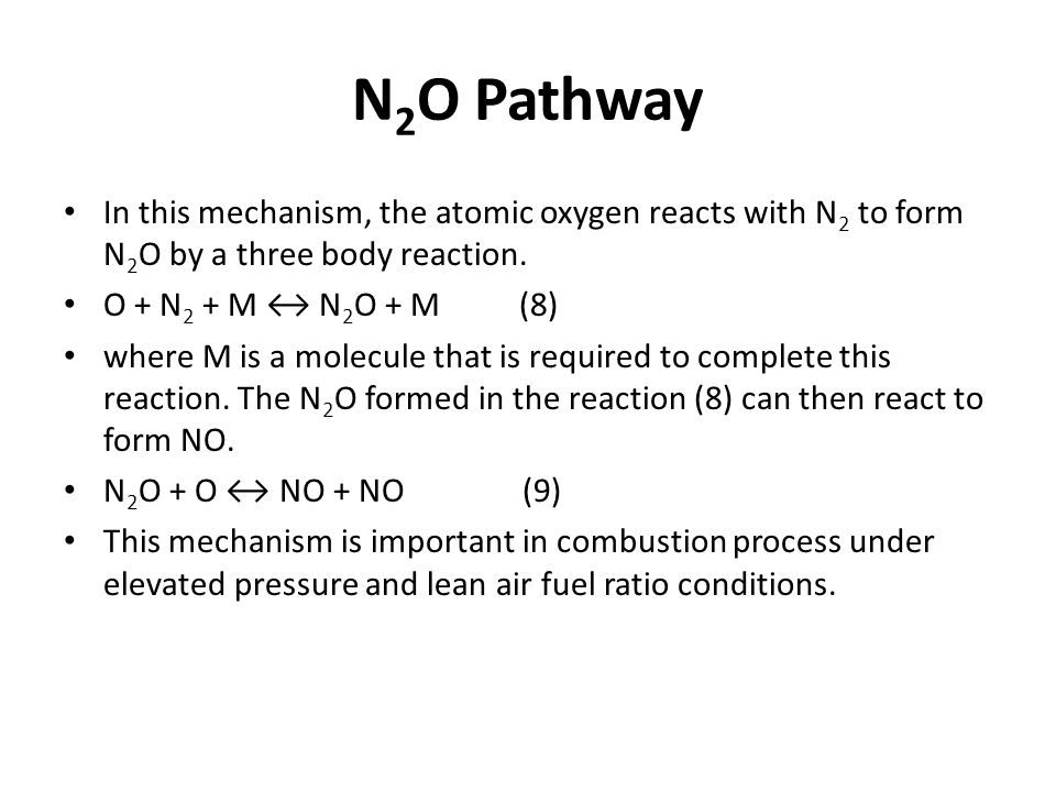 N2O Pathway In this mechanism, the atomic oxygen reacts with N2 to form N2O by a three body reaction.