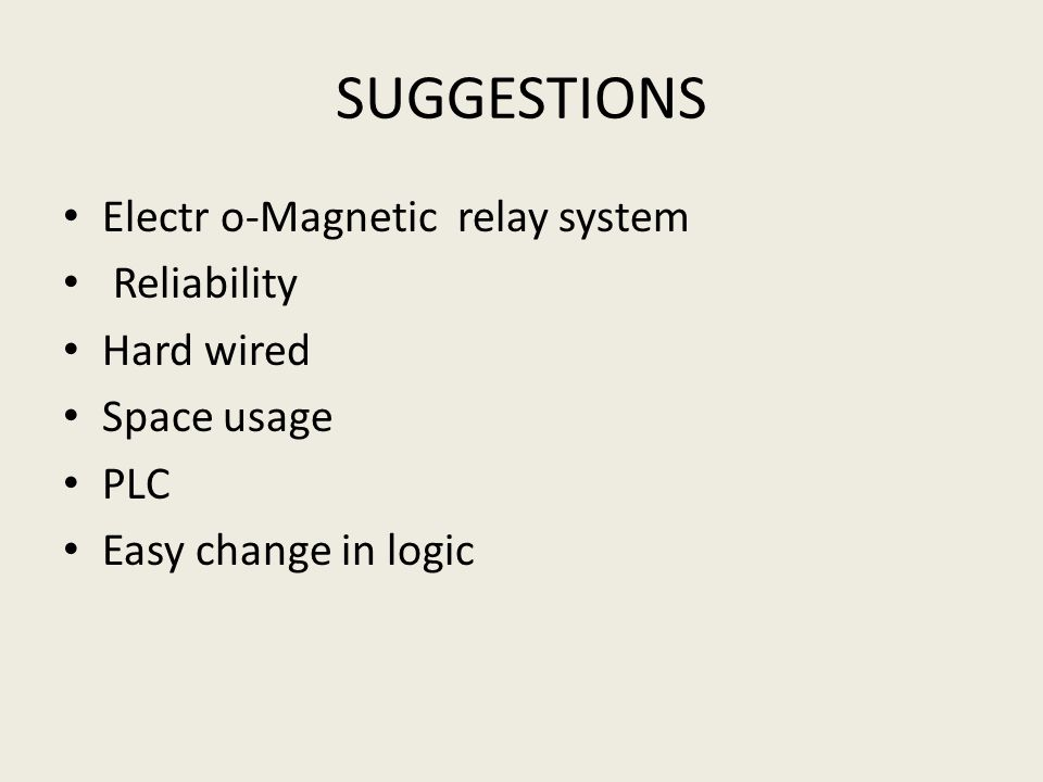 SUGGESTIONS Electr o-Magnetic relay system Reliability Hard wired