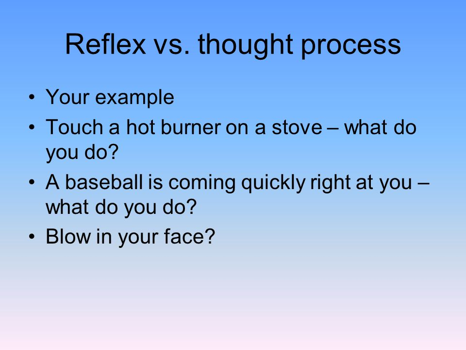 Reflex vs. thought process