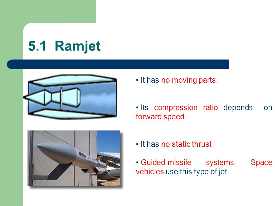 5.1 Ramjet It has no moving parts.