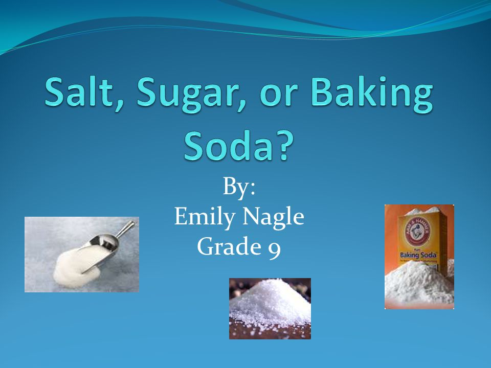 Salt, Sugar, or Baking Soda