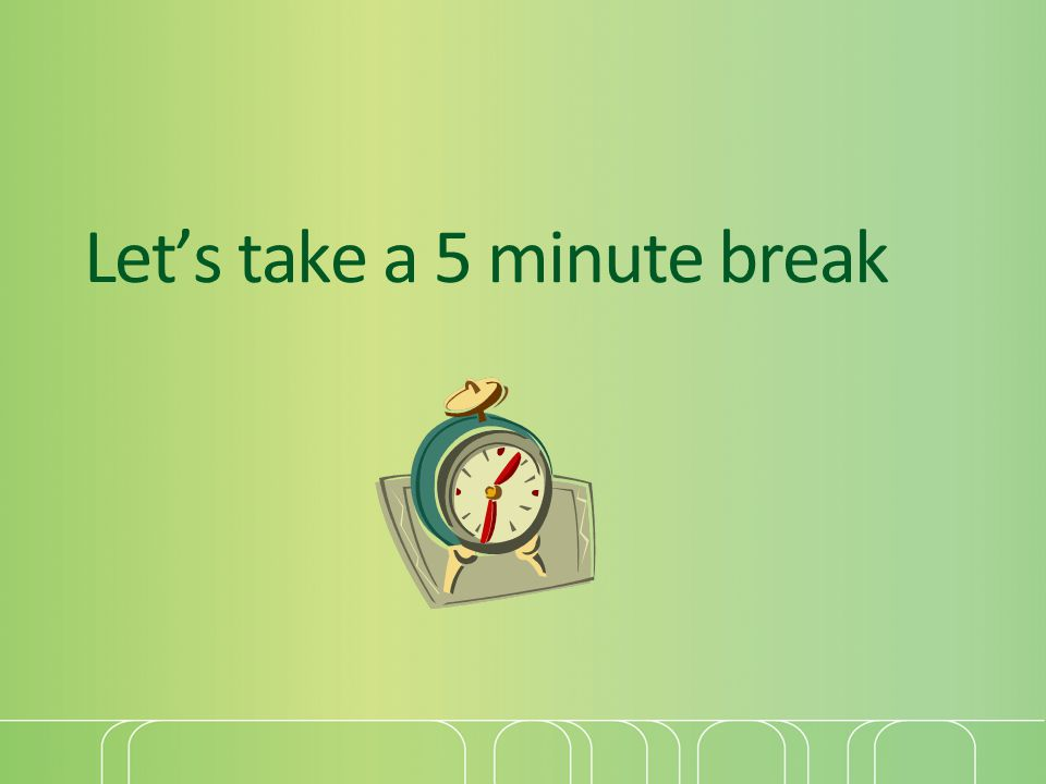 Let's take a 5 minute break