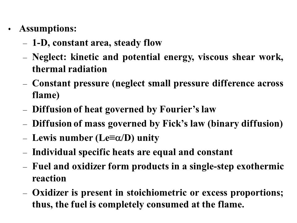 Assumptions: 1-D, constant area, steady flow. Neglect: kinetic and potential energy, viscous shear work, thermal radiation.