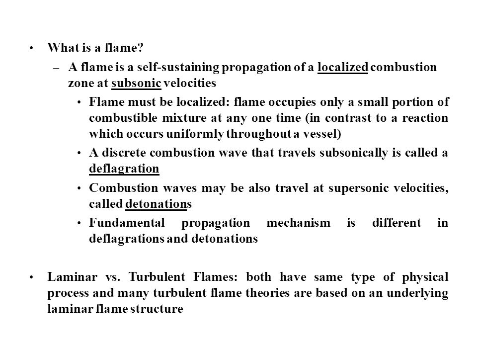 What is a flame A flame is a self-sustaining propagation of a localized combustion zone at subsonic velocities.