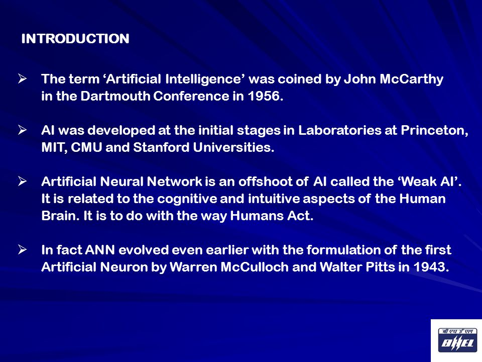 INTRODUCTION The term 'Artificial Intelligence' was coined by John McCarthy. in the Dartmouth Conference in 1956.