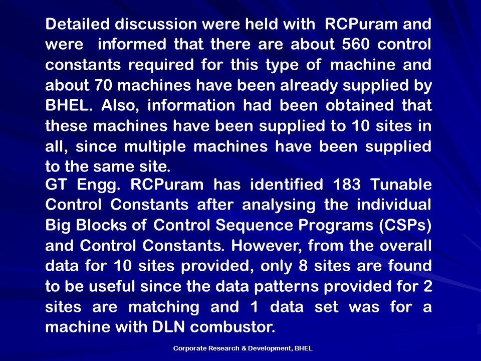 Detailed discussion were held with RCPuram and were informed that there are about 560 control constants required for this type of machine and about 70 machines have been already supplied by BHEL. Also, information had been obtained that these machines have been supplied to 10 sites in all, since multiple machines have been supplied to the same site.