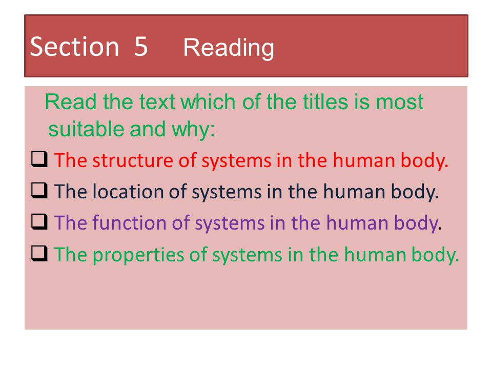 Section 5 Reading Read the text which of the titles is most suitable and why: The structure of systems in the human body.