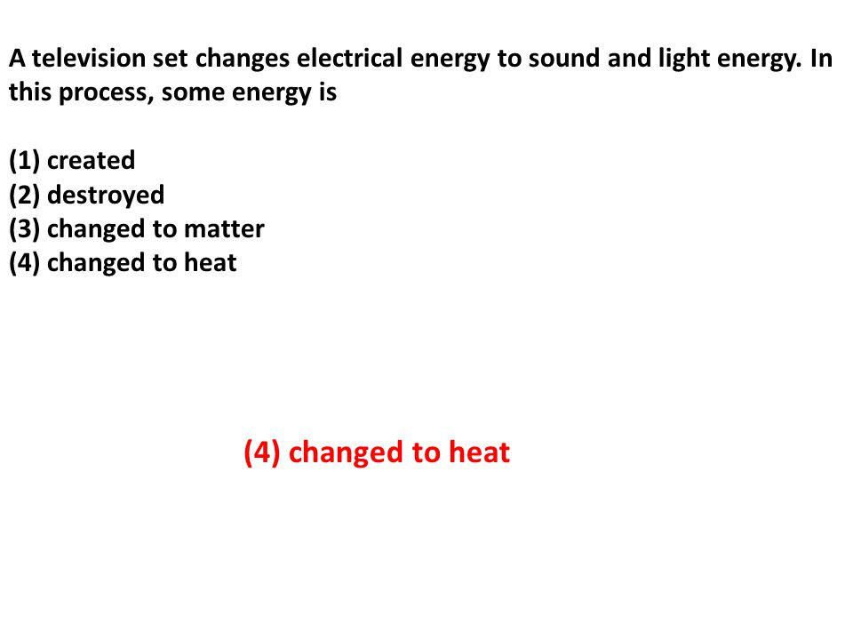 A television set changes electrical energy to sound and light energy