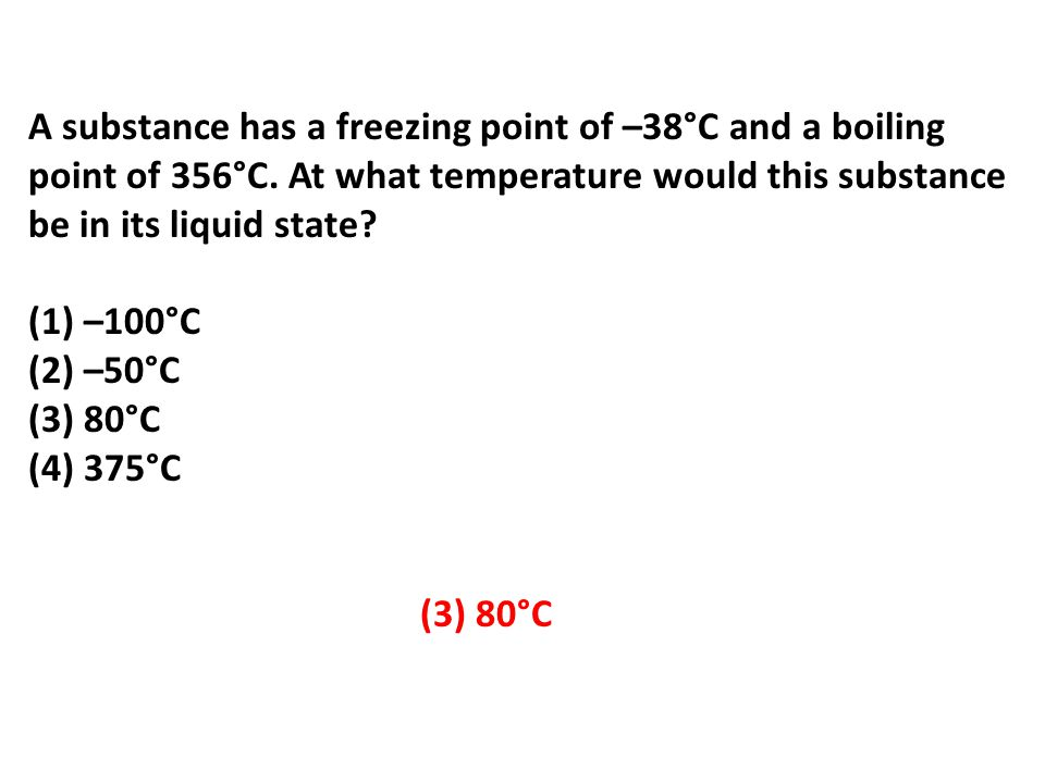 A substance has a freezing point of –38°C and a boiling point of 356°C