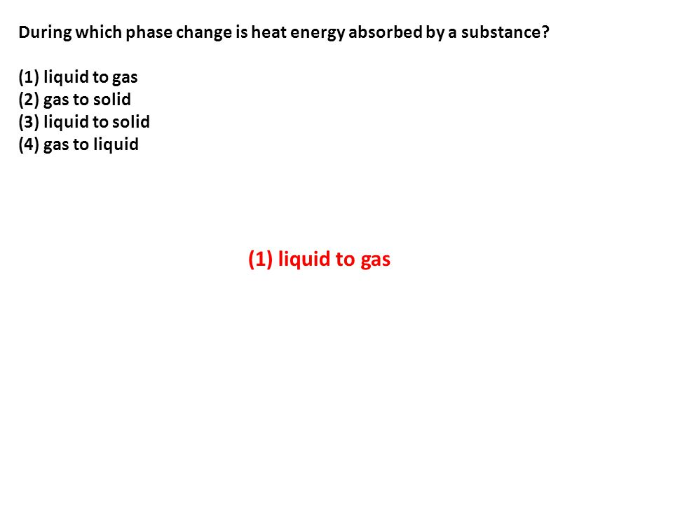 During which phase change is heat energy absorbed by a substance