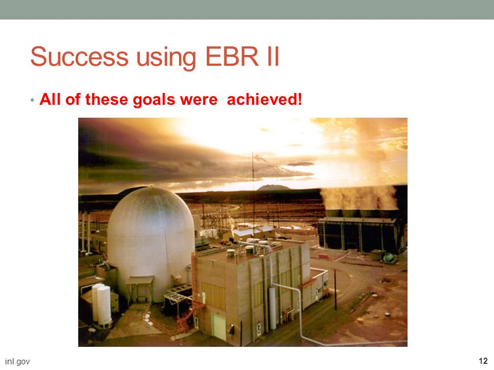 Success using EBR II All of these goals were achieved! inl.gov