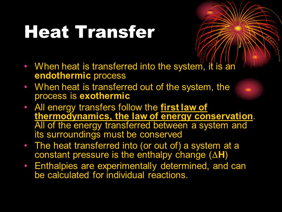 Heat Transfer When heat is transferred into the system, it is an endothermic process.